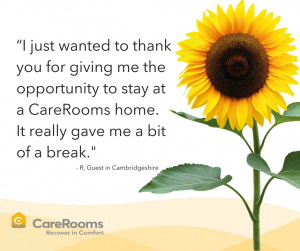 I just wanted to thank you for giving me the opportunity to stay at a CareRooms home. It really gave me a bit of a break.